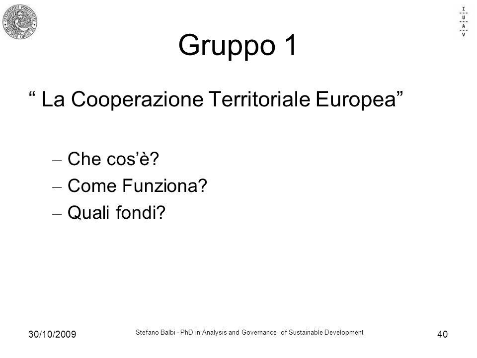 Stefano Balbi - PhD in Analysis and Governance of Sustainable Development 30/10/200940 Gruppo 1 La Cooperazione Territoriale Europea – Che cosè.