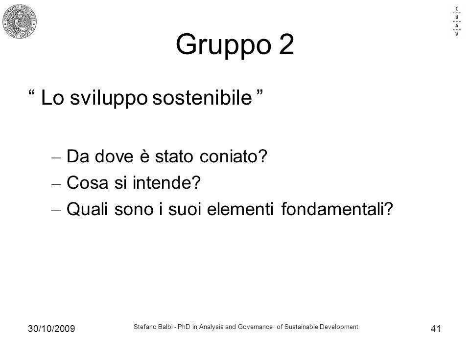 Stefano Balbi - PhD in Analysis and Governance of Sustainable Development 30/10/200941 Gruppo 2 Lo sviluppo sostenibile – Da dove è stato coniato? – C