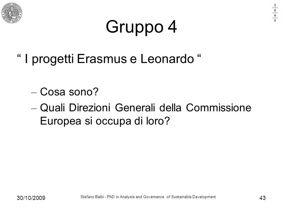 Stefano Balbi - PhD in Analysis and Governance of Sustainable Development 30/10/200943 Gruppo 4 I progetti Erasmus e Leonardo – Cosa sono? – Quali Dir