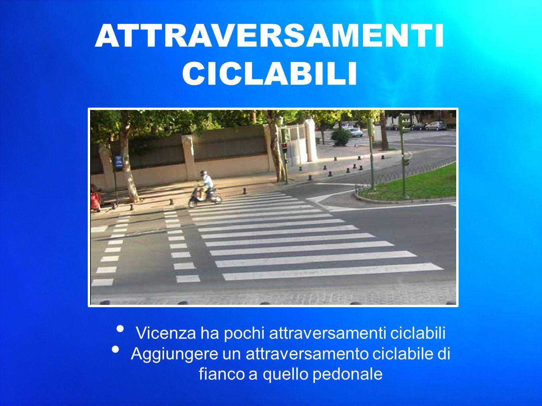 Vicenza ha pochi attraversamenti ciclabili Aggiungere un attraversamento ciclabile di fianco a quello pedonale ATTRAVERSAMENTI CICLABILI