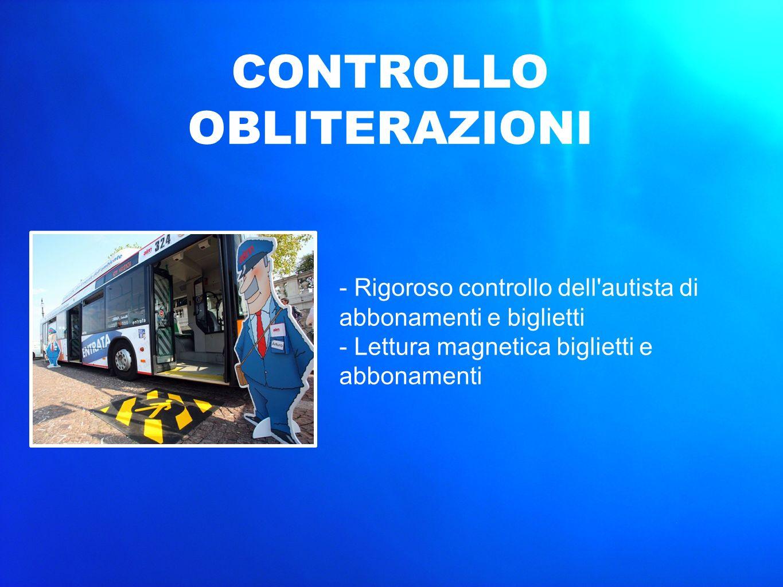 - Rigoroso controllo dell'autista di abbonamenti e biglietti - Lettura magnetica biglietti e abbonamenti CONTROLLO OBLITERAZIONI