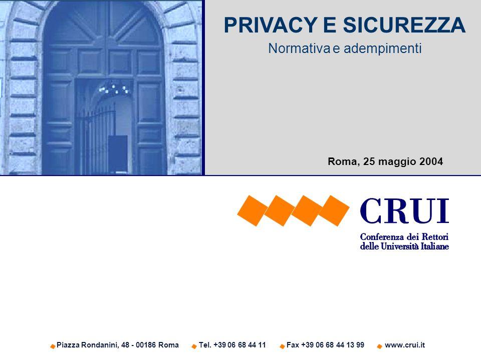 Piazza Rondanini, 48 - 00186 Roma Tel. +39 06 68 44 11 Fax +39 06 68 44 13 99 www.crui.it PRIVACY E SICUREZZA Normativa e adempimenti Roma, 25 maggio