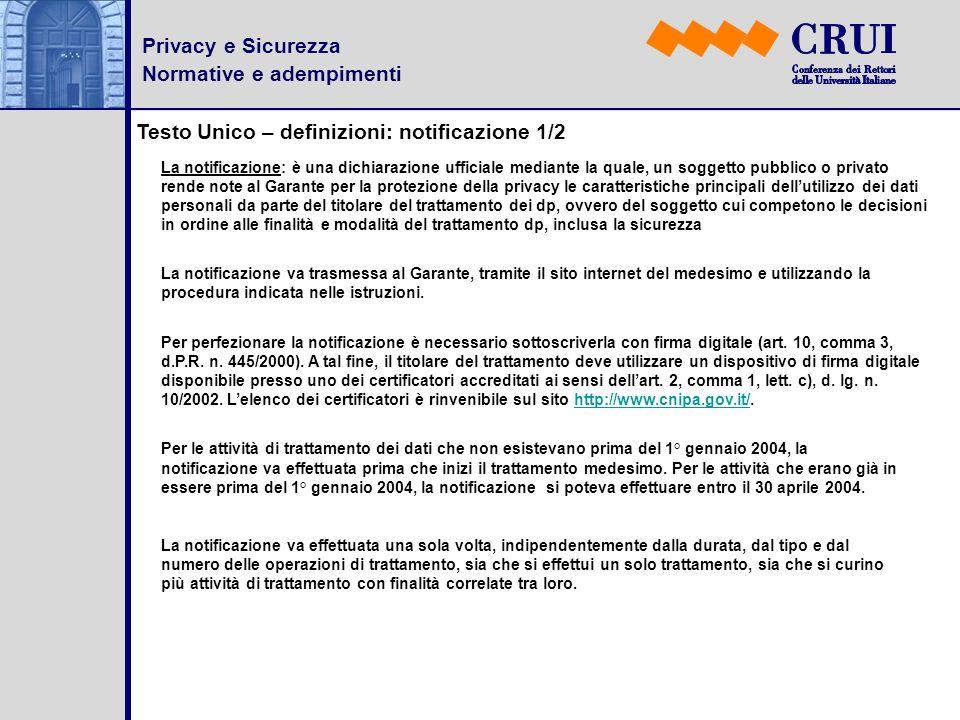 Privacy e Sicurezza Normative e adempimenti Testo Unico – definizioni: notificazione 1/2 La notificazione: è una dichiarazione ufficiale mediante la q