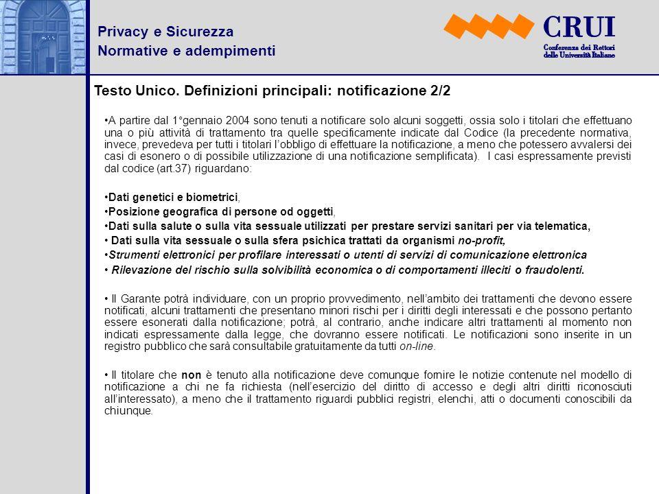 Privacy e Sicurezza Normative e adempimenti Testo Unico. Definizioni principali: notificazione 2/2 A partire dal 1°gennaio 2004 sono tenuti a notifica