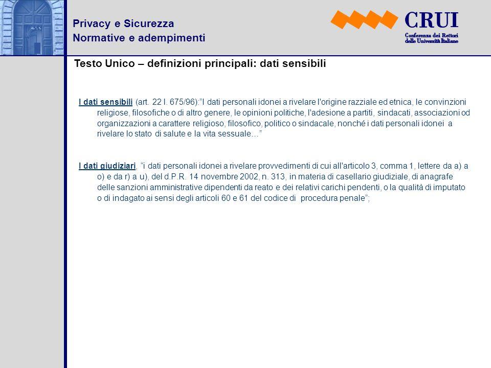 Privacy e Sicurezza Normative e adempimenti Testo Unico – definizioni principali: dati sensibili I dati sensibili (art. 22 l. 675/96):I dati personali