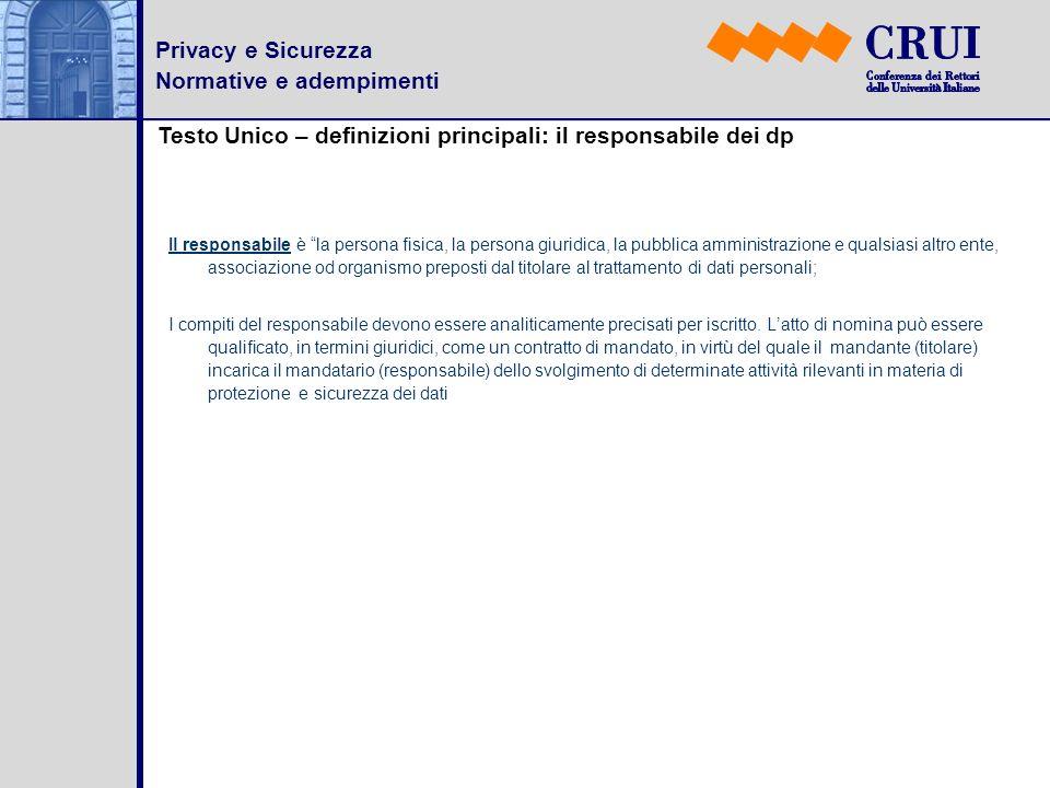 Privacy e Sicurezza Normative e adempimenti Testo Unico – definizioni principali: il responsabile dei dp Il responsabile è la persona fisica, la perso