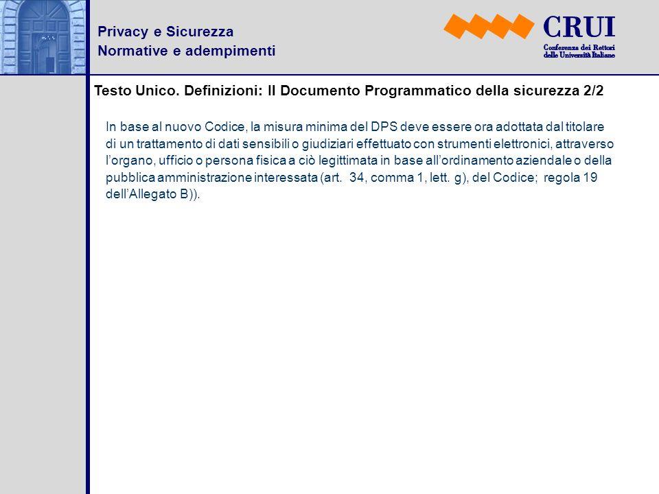 Privacy e Sicurezza Normative e adempimenti Testo Unico. Definizioni: Il Documento Programmatico della sicurezza 2/2 In base al nuovo Codice, la misur