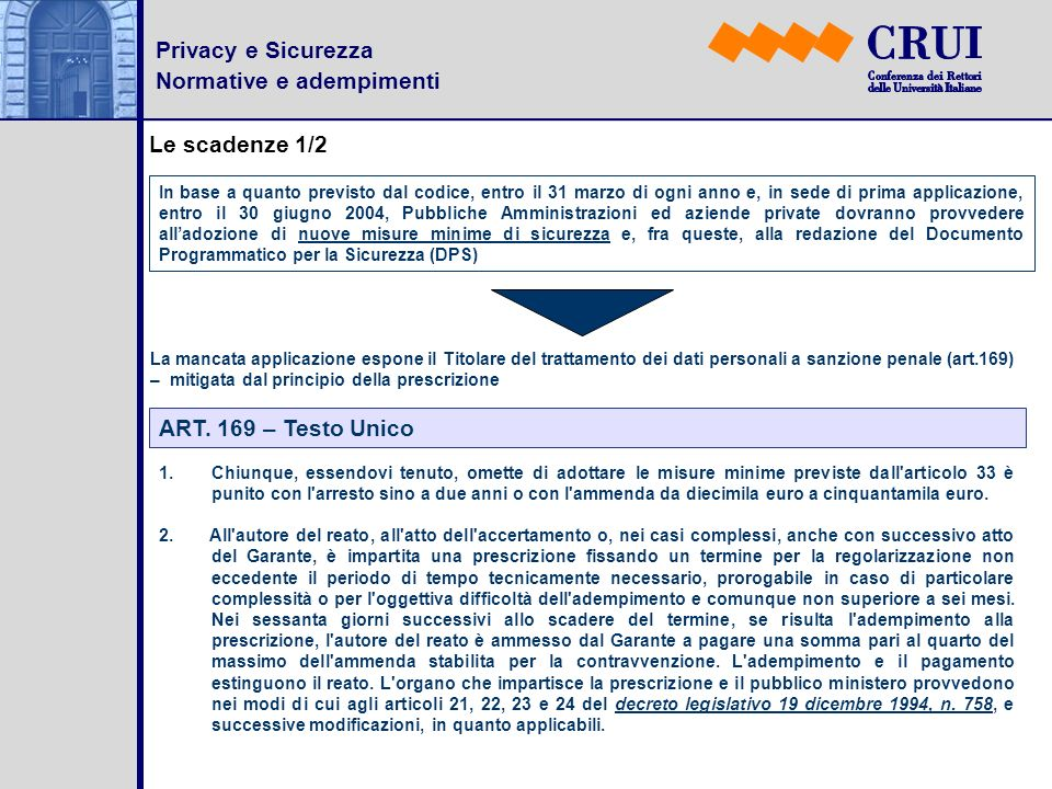 Privacy e Sicurezza Normative e adempimenti Le scadenze 1/2 In base a quanto previsto dal codice, entro il 31 marzo di ogni anno e, in sede di prima a