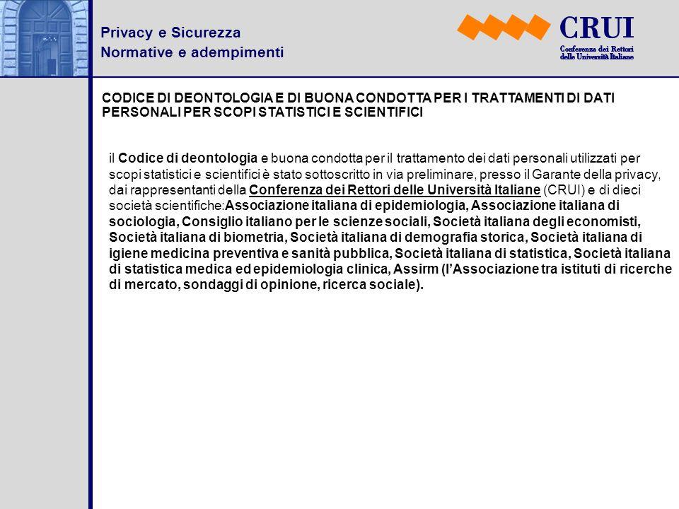 Privacy e Sicurezza Normative e adempimenti CODICE DI DEONTOLOGIA E DI BUONA CONDOTTA PER I TRATTAMENTI DI DATI PERSONALI PER SCOPI STATISTICI E SCIEN