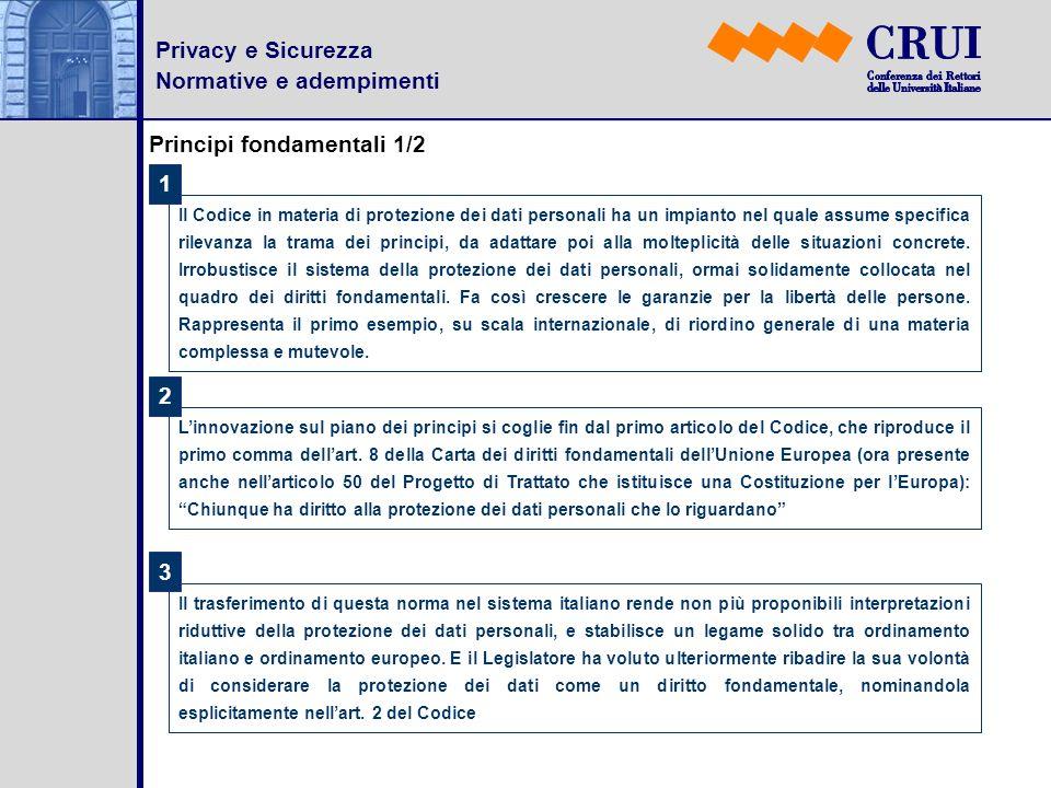 Privacy e Sicurezza Normative e adempimenti Principi fondamentali 1/2 Il Codice in materia di protezione dei dati personali ha un impianto nel quale a