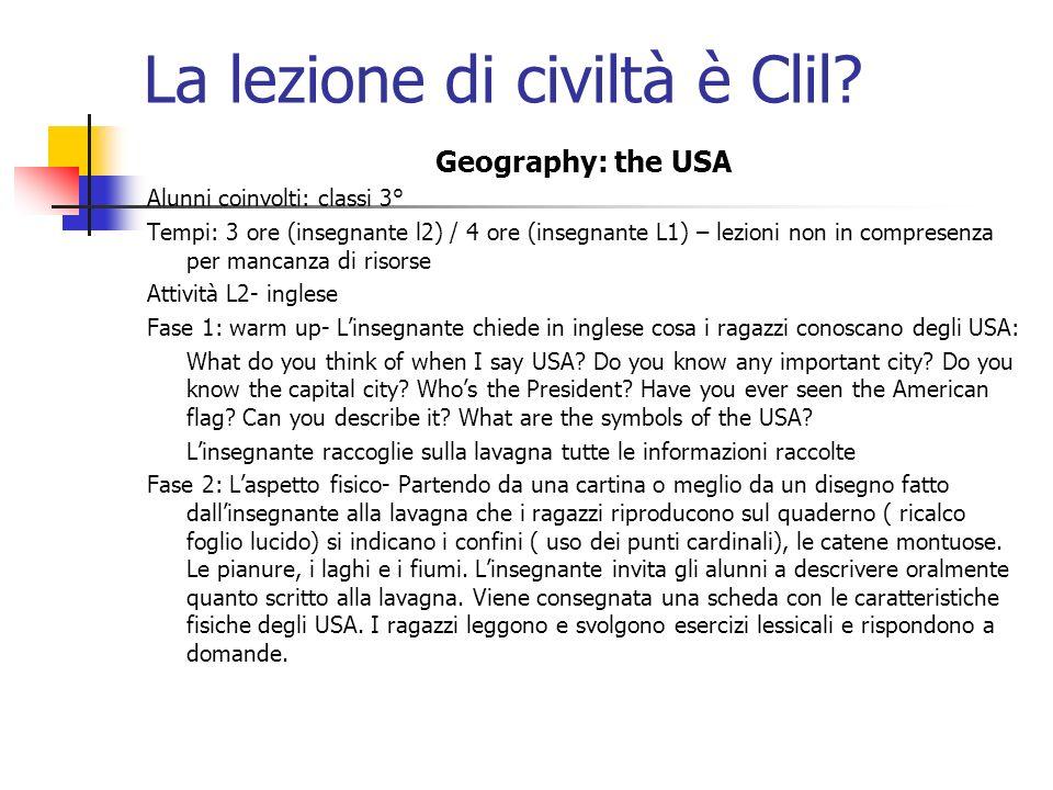 La lezione di civiltà è Clil? Geography: the USA Alunni coinvolti: classi 3° Tempi: 3 ore (insegnante l2) / 4 ore (insegnante L1) – lezioni non in com