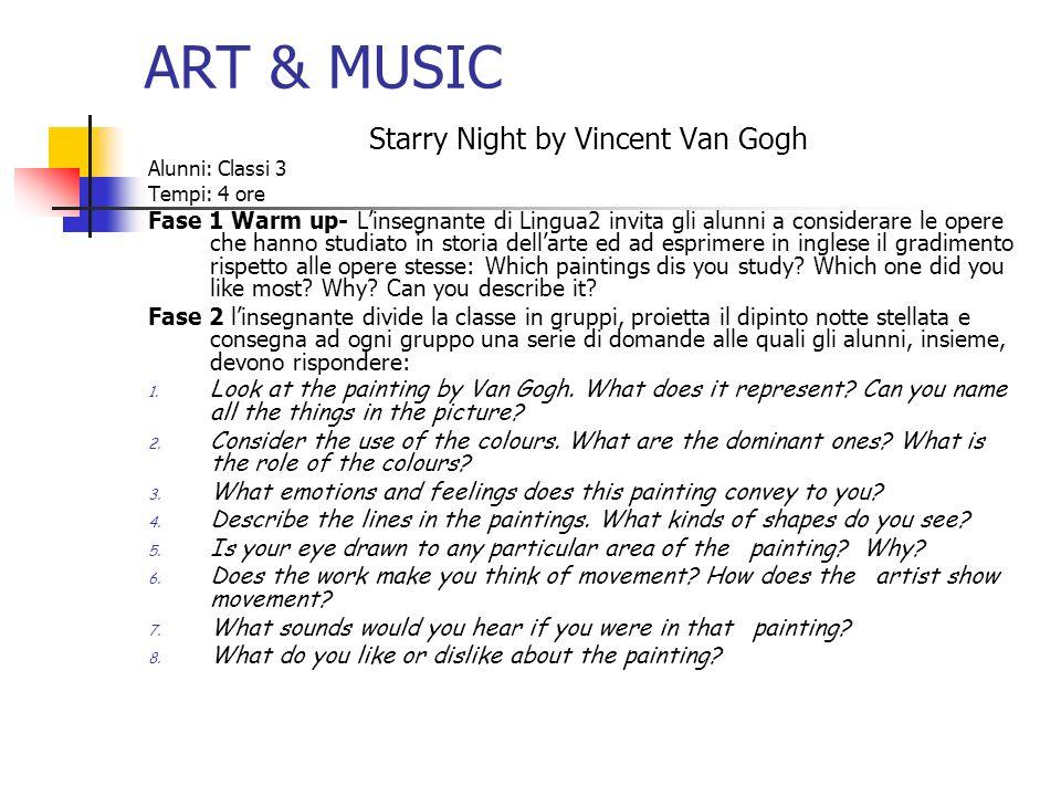 ART & MUSIC Starry Night by Vincent Van Gogh Alunni: Classi 3 Tempi: 4 ore Fase 1 Warm up- Linsegnante di Lingua2 invita gli alunni a considerare le o