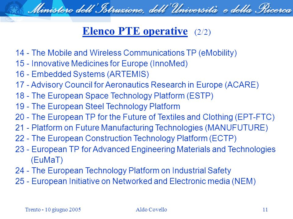 Trento - 10 giugno 2005Aldo Covello11 Elenco PTE operative (2/2) 14 - The Mobile and Wireless Communications TP (eMobility) 15 - Innovative Medicines