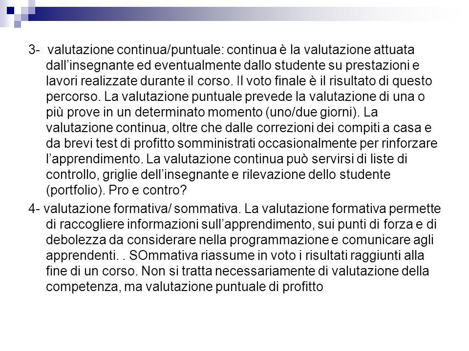3- valutazione continua/puntuale: continua è la valutazione attuata dallinsegnante ed eventualmente dallo studente su prestazioni e lavori realizzate