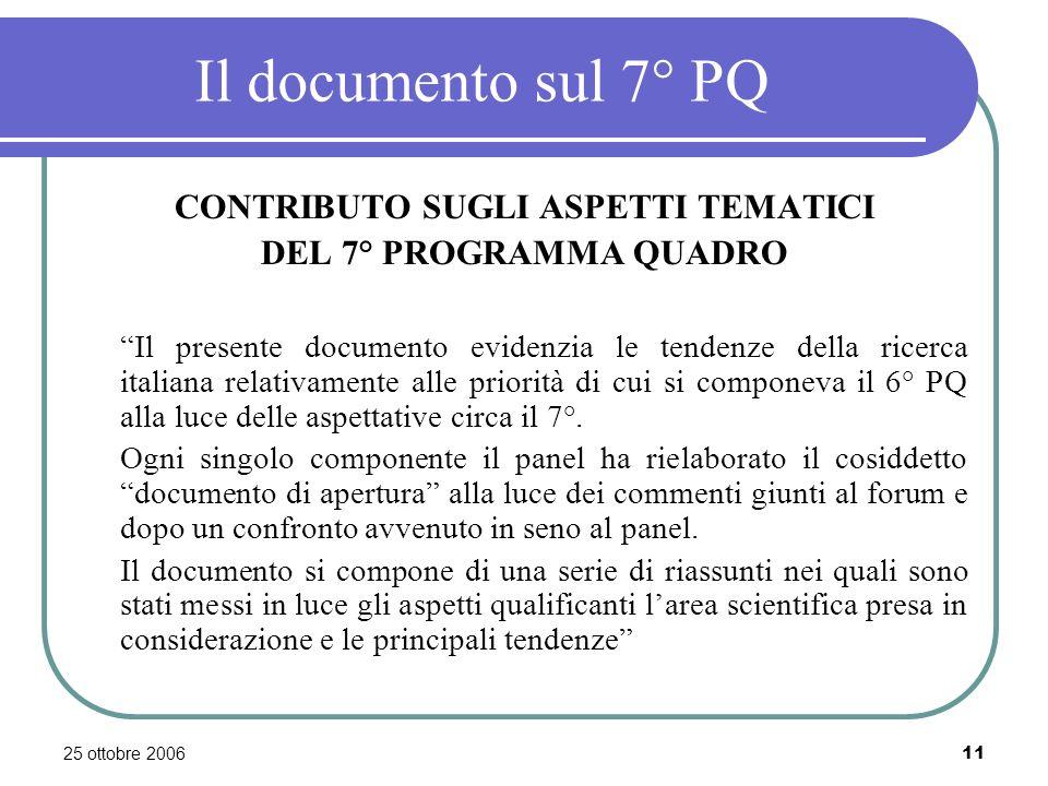 25 ottobre 200611 Il documento sul 7° PQ CONTRIBUTO SUGLI ASPETTI TEMATICI DEL 7° PROGRAMMA QUADRO Il presente documento evidenzia le tendenze della ricerca italiana relativamente alle priorità di cui si componeva il 6° PQ alla luce delle aspettative circa il 7°.