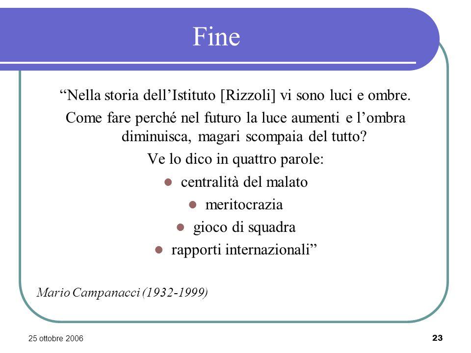 25 ottobre 200623 Fine Nella storia dellIstituto [Rizzoli] vi sono luci e ombre.