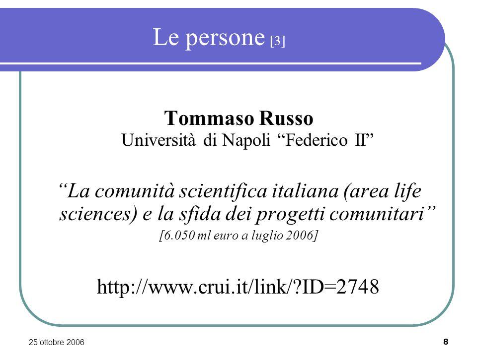 25 ottobre 20069 La comunità scientifica italiana (area life sciences) e la sfida dei progetti comunitari