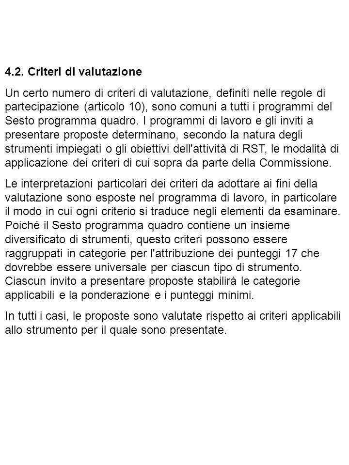 4.2. Criteri di valutazione Un certo numero di criteri di valutazione, definiti nelle regole di partecipazione (articolo 10), sono comuni a tutti i pr