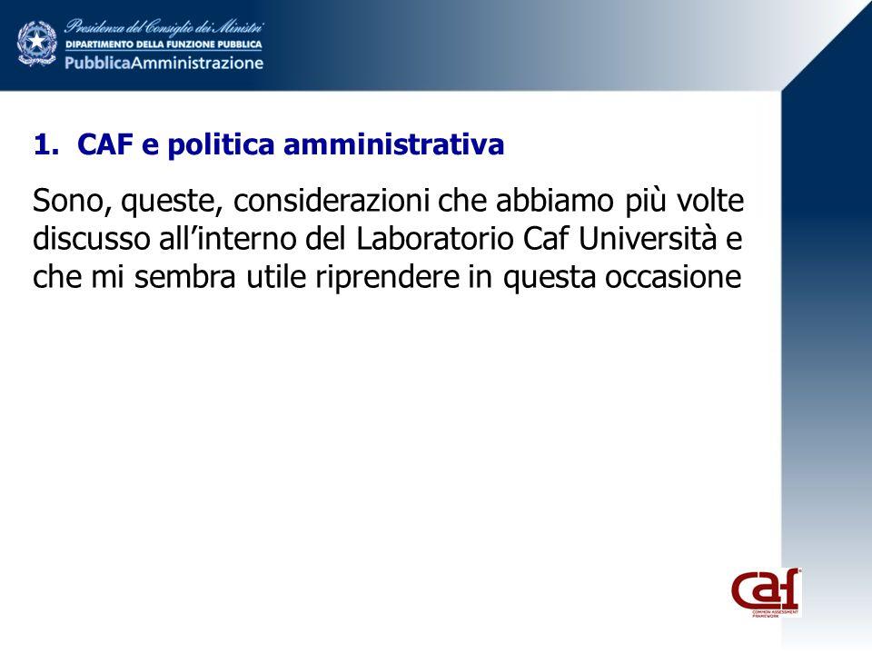 1. CAF e politica amministrativa Sono, queste, considerazioni che abbiamo più volte discusso allinterno del Laboratorio Caf Università e che mi sembra
