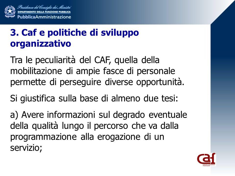 3. Caf e politiche di sviluppo organizzativo Tra le peculiarità del CAF, quella della mobilitazione di ampie fasce di personale permette di perseguire