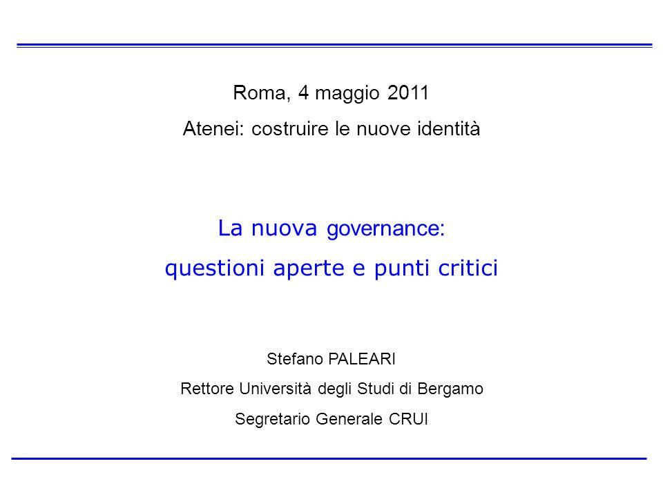La nuova governance: questioni aperte e punti critici Stefano PALEARI Rettore Università degli Studi di Bergamo Segretario Generale CRUI Roma, 4 maggi