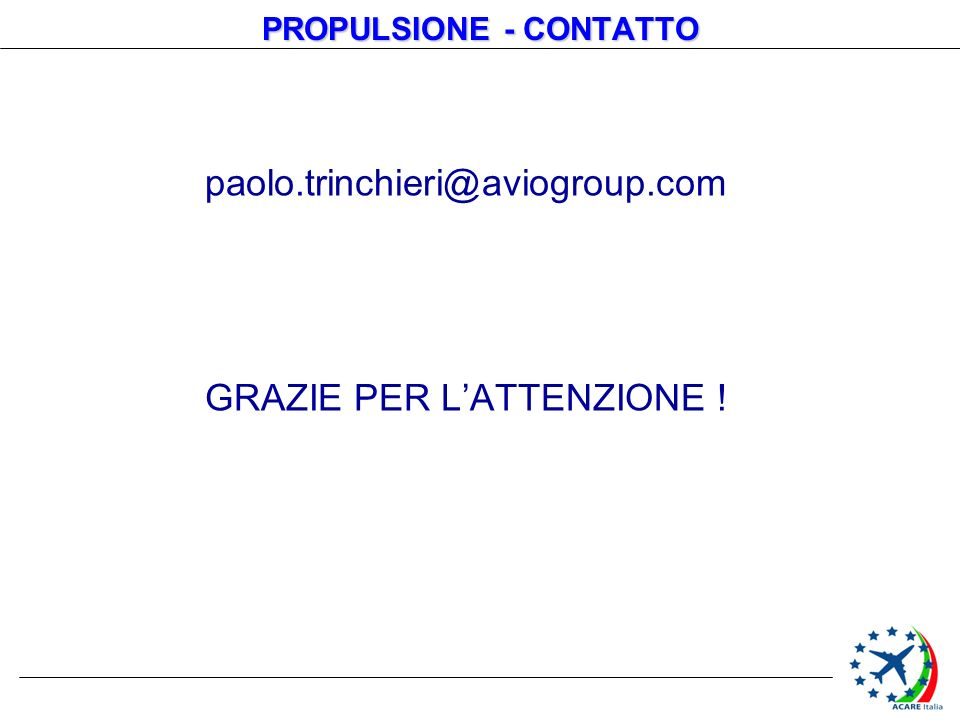 PROPULSIONE - CONTATTO paolo.trinchieri@aviogroup.com GRAZIE PER LATTENZIONE !