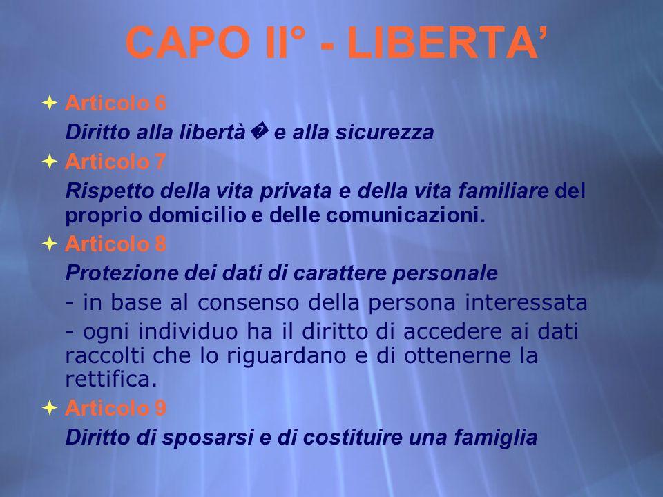 Articolo 6 Diritto alla libertà e alla sicurezza Articolo 7 Rispetto della vita privata e della vita familiare del proprio domicilio e delle comunicaz