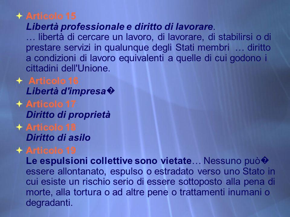 Articolo 15 Libertà professionale e diritto di lavorare. … libertà di cercare un lavoro, di lavorare, di stabilirsi o di prestare servizi in qualunque
