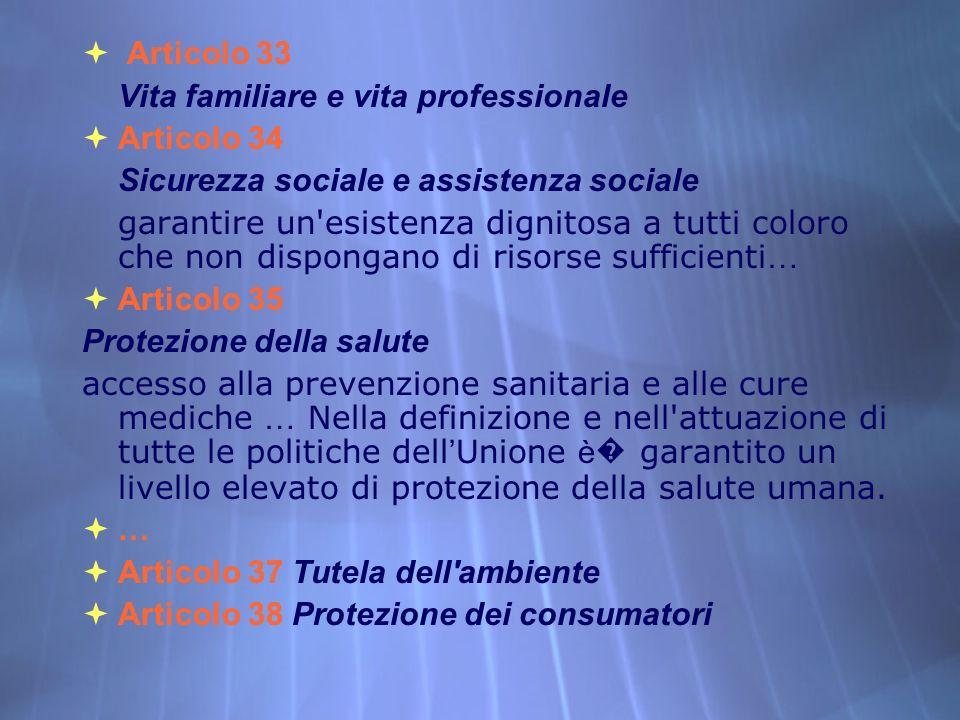 Articolo 33 Vita familiare e vita professionale Articolo 34 Sicurezza sociale e assistenza sociale garantire un'esistenza dignitosa a tutti coloro che