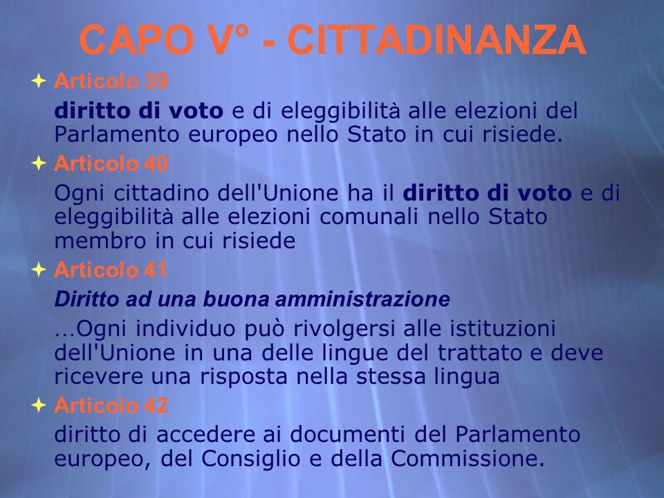 Articolo 39 diritto di voto e di eleggibilit à alle elezioni del Parlamento europeo nello Stato in cui risiede. Articolo 40 Ogni cittadino dell'Unione
