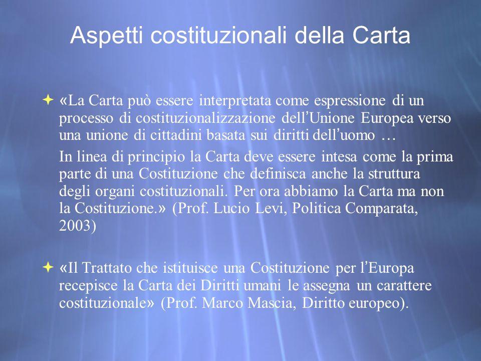 Aspetti costituzionali della Carta « La Carta può essere interpretata come espressione di un processo di costituzionalizzazione dell Unione Europea ve
