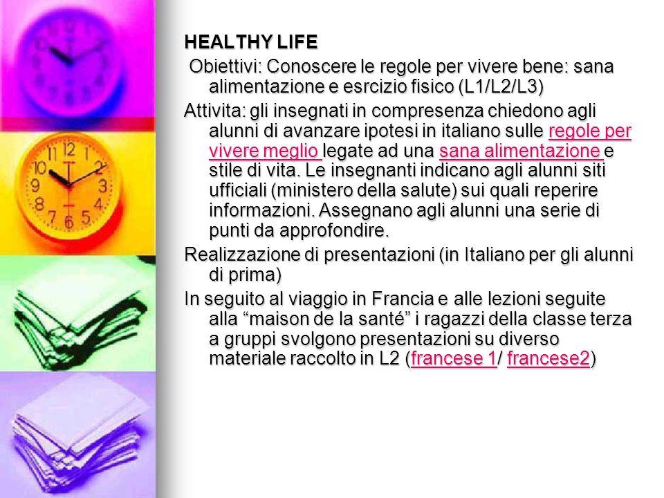 HEALTHY LIFE Obiettivi: Conoscere le regole per vivere bene: sana alimentazione e esrcizio fisico (L1/L2/L3) Obiettivi: Conoscere le regole per vivere