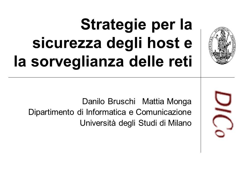 Strategie per la sicurezza degli host e la sorveglianza delle reti Danilo Bruschi Mattia Monga Dipartimento di Informatica e Comunicazione Università