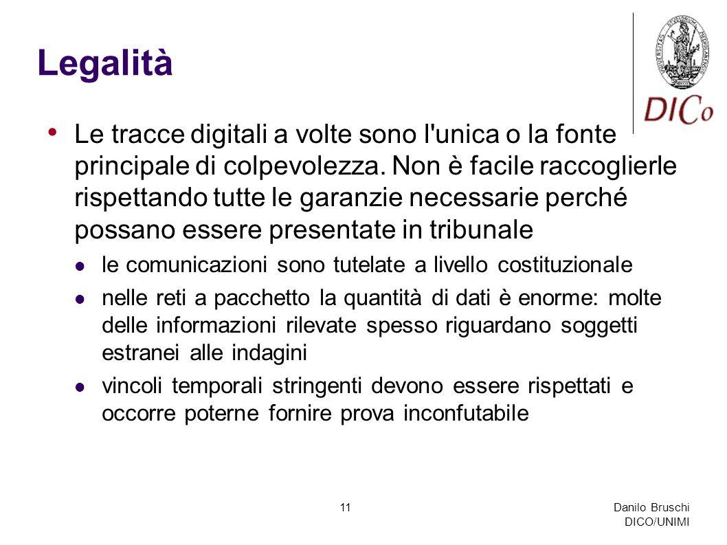 Danilo Bruschi DICO/UNIMI 11 Legalità Le tracce digitali a volte sono l'unica o la fonte principale di colpevolezza. Non è facile raccoglierle rispett
