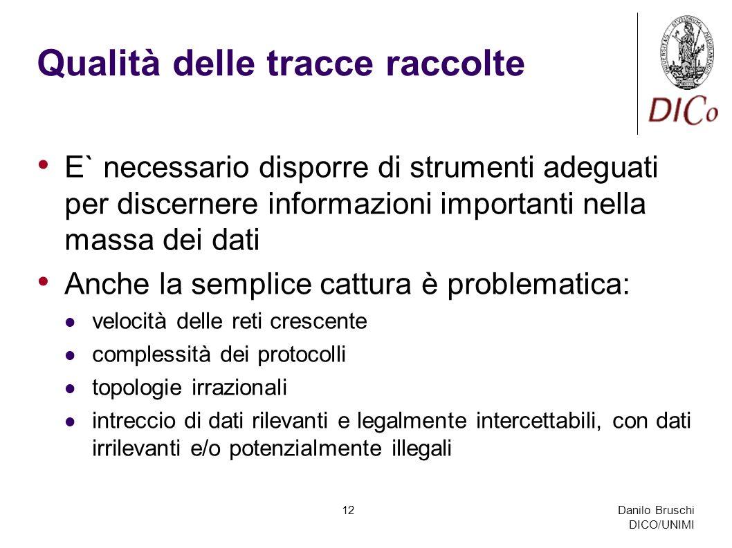 Danilo Bruschi DICO/UNIMI 12 Qualità delle tracce raccolte E` necessario disporre di strumenti adeguati per discernere informazioni importanti nella m