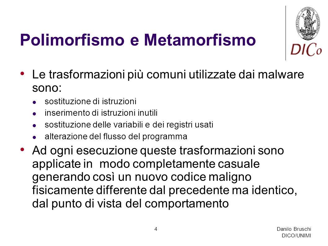Danilo Bruschi DICO/UNIMI 4 Polimorfismo e Metamorfismo Le trasformazioni più comuni utilizzate dai malware sono: sostituzione di istruzioni inserimen