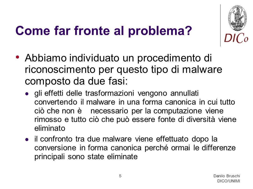 Danilo Bruschi DICO/UNIMI 5 Come far fronte al problema? Abbiamo individuato un procedimento di riconoscimento per questo tipo di malware composto da