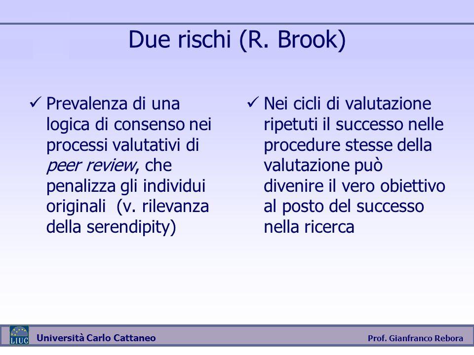 Prof. Gianfranco Rebora Università Carlo Cattaneo Due rischi (R. Brook) Prevalenza di una logica di consenso nei processi valutativi di peer review, c