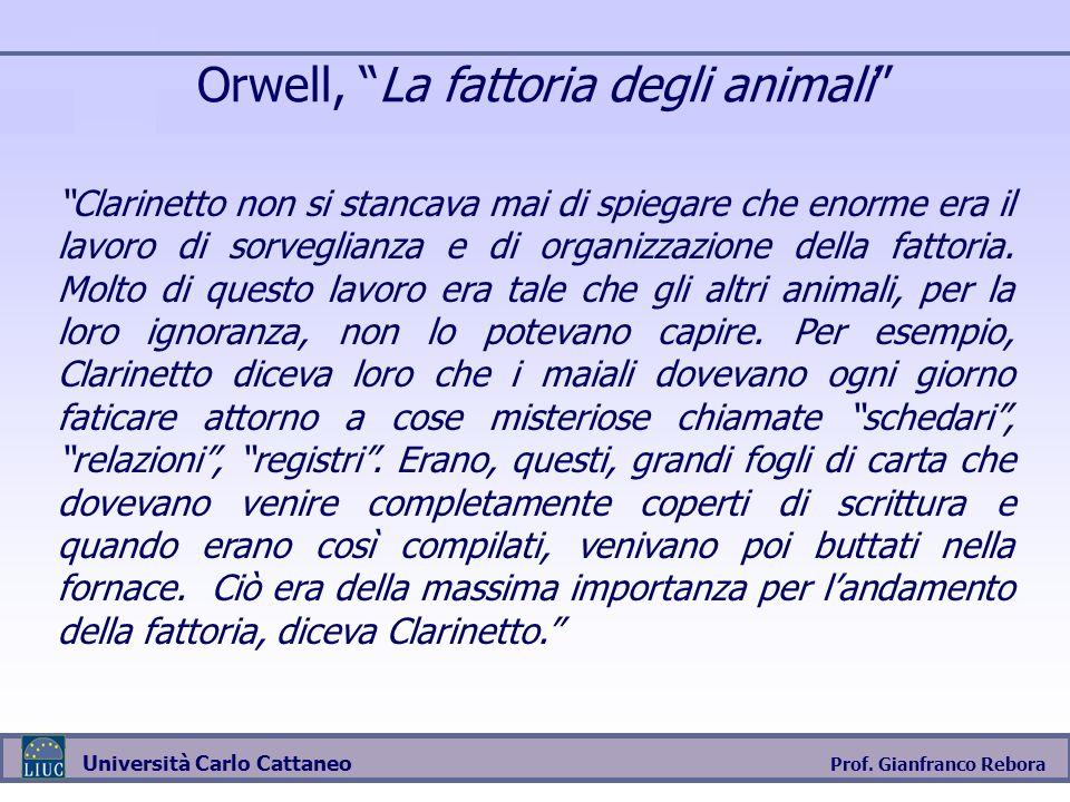 Prof. Gianfranco Rebora Università Carlo Cattaneo Orwell, La fattoria degli animali Clarinetto non si stancava mai di spiegare che enorme era il lavor