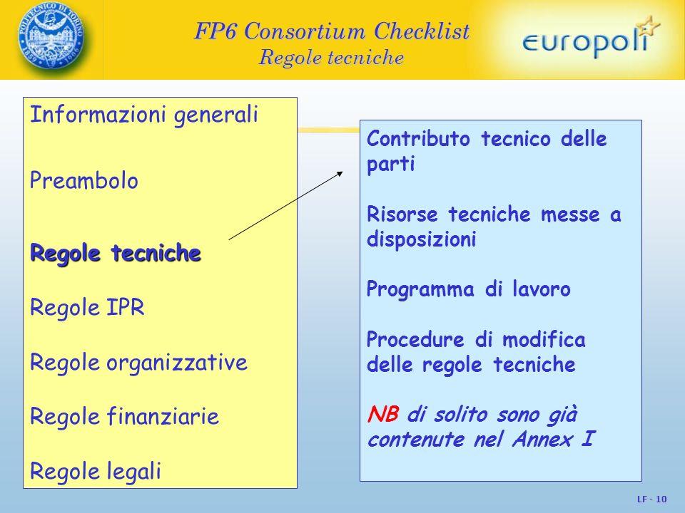 LF - 10 FP6 Consortium Checklist Regole tecniche Informazioni generali Preambolo Regole tecniche Regole IPR Regole organizzative Regole finanziarie Re