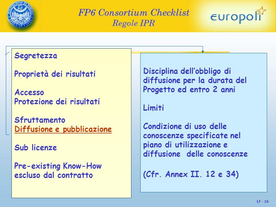 LF - 16 FP6 Consortium Checklist Regole IPR Segretezza Proprietà dei risultati Accesso Protezione dei risultati Sfruttamento Diffusione e pubblicazion