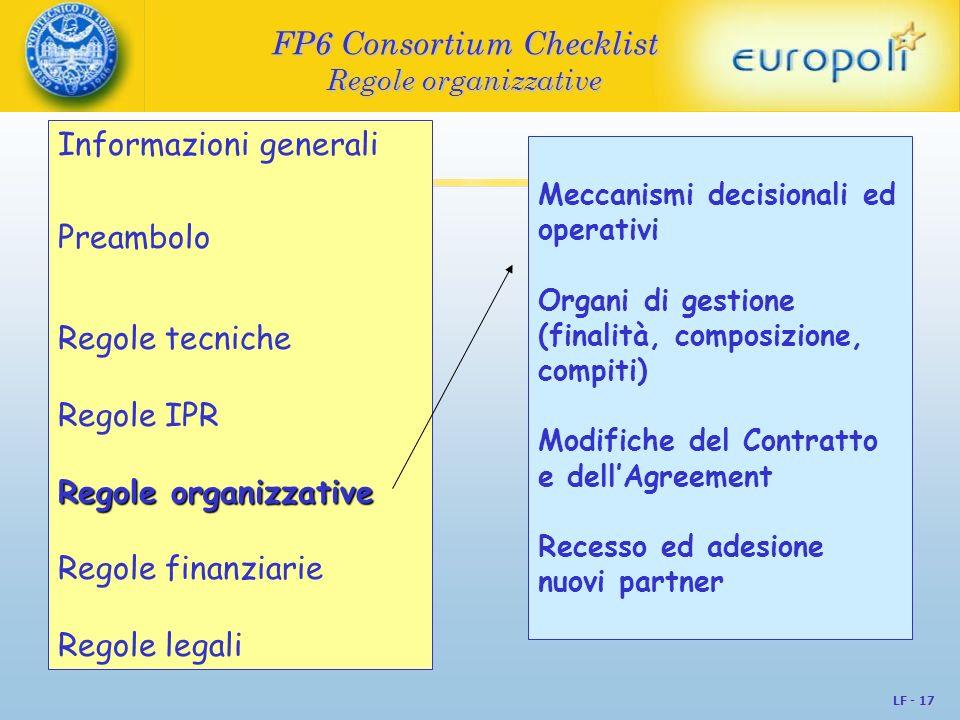 LF - 17 FP6 Consortium Checklist Regole organizzative Informazioni generali Preambolo Regole tecniche Regole IPR Regole organizzative Regole finanziar