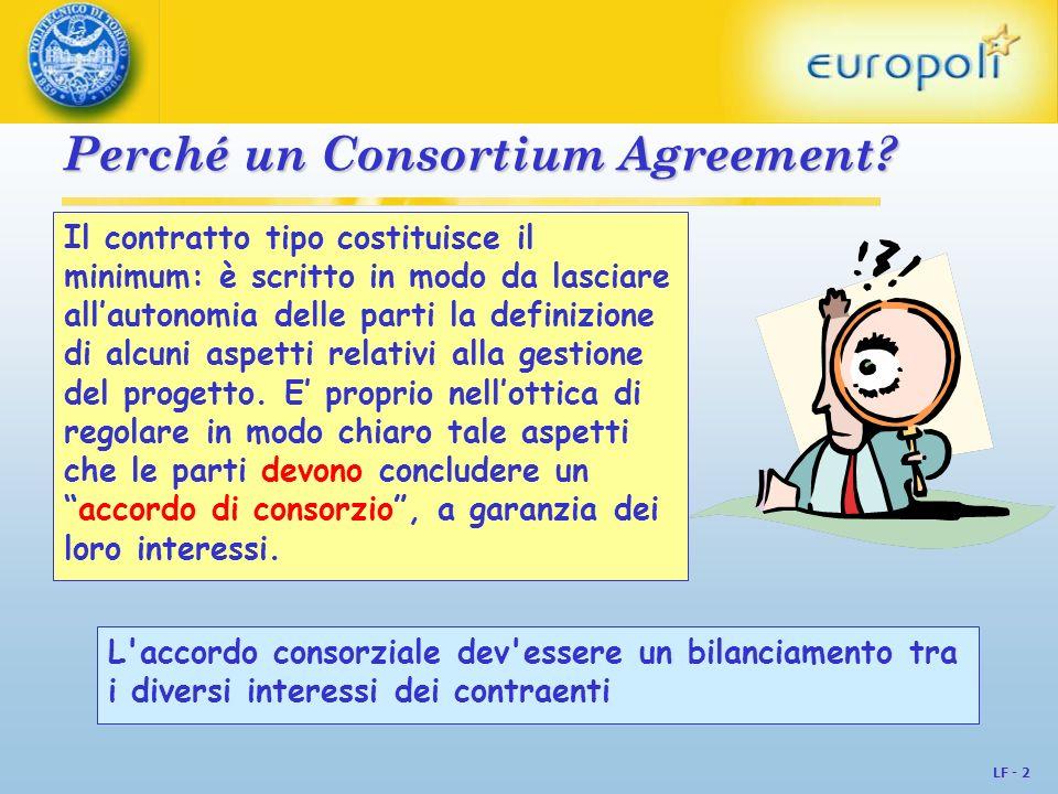 LF - 2 Perché un Consortium Agreement? Il contratto tipo costituisce il minimum: è scritto in modo da lasciare allautonomia delle parti la definizione