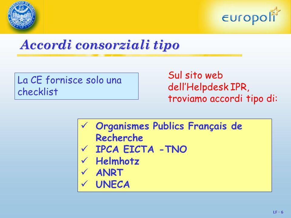 LF - 6 Accordi consorziali tipo La CE fornisce solo una checklist Sul sito web dellHelpdesk IPR, troviamo accordi tipo di: Organismes Publics Français