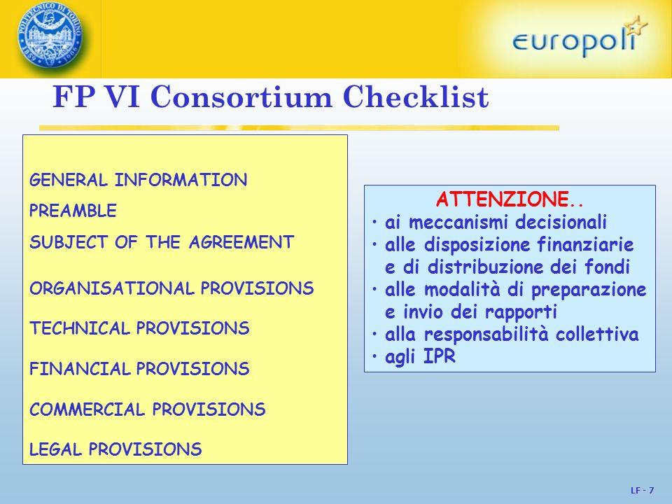 LF - 8 FP6 Consortium Checklist Informazioni generali Informazioni generali Preambolo Subject of the Agreement Regole tecniche Regole IPR Regole organizzative Regole finanziarie Regole legali Identificazione del Contratto con la Commissione Identificazione delle parti Identificazione di coloro che lavorano nel progetto