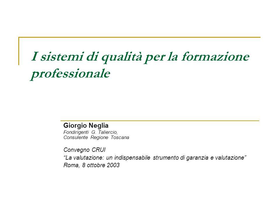I sistemi di qualità per la formazione professionale Giorgio Neglia Fondirigenti G. Taliercio, Consulente Regione Toscana Convegno CRUI La valutazione