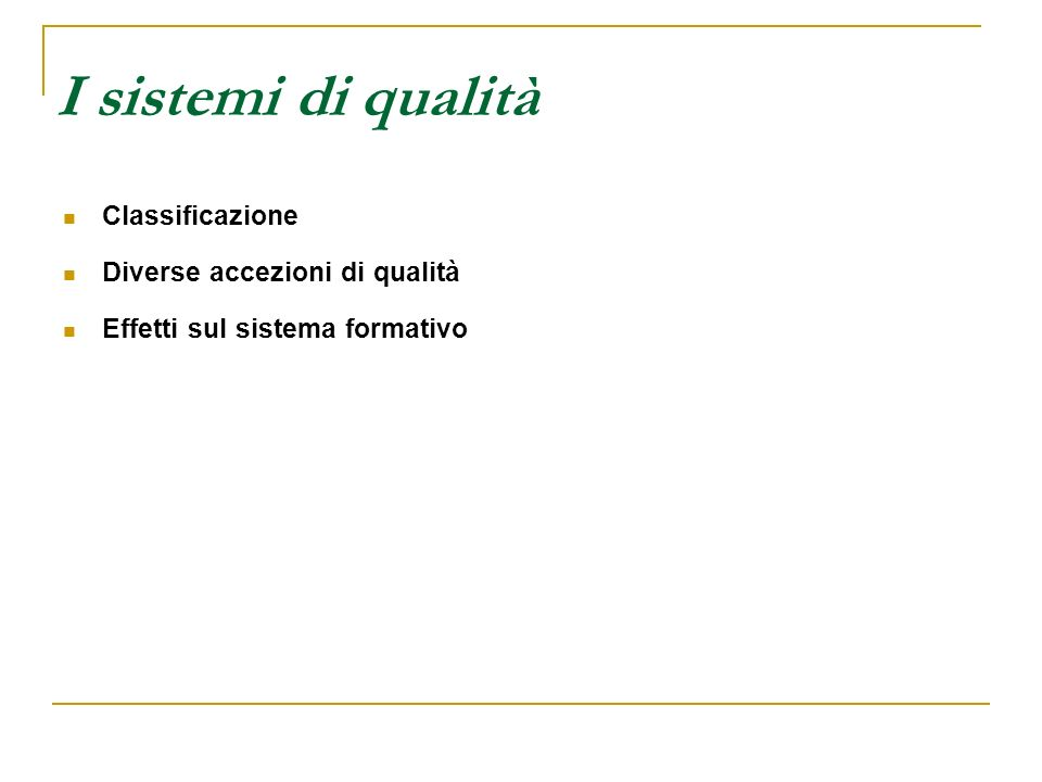 Classificazione È possibile classificare i sistemi di qualità: 1.