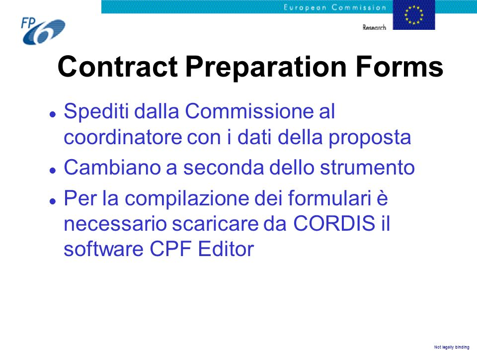 Not legally binding Contract Preparation Forms l Spediti dalla Commissione al coordinatore con i dati della proposta l Cambiano a seconda dello strume