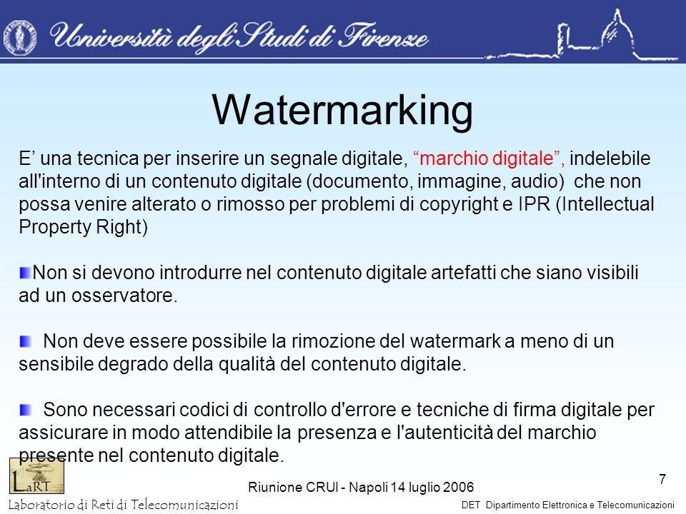 Laboratorio di Reti di Telecomunicazioni DET Dipartimento Elettronica e Telecomunicazioni Riunione CRUI - Napoli 14 luglio 2006 7 Watermarking E una t