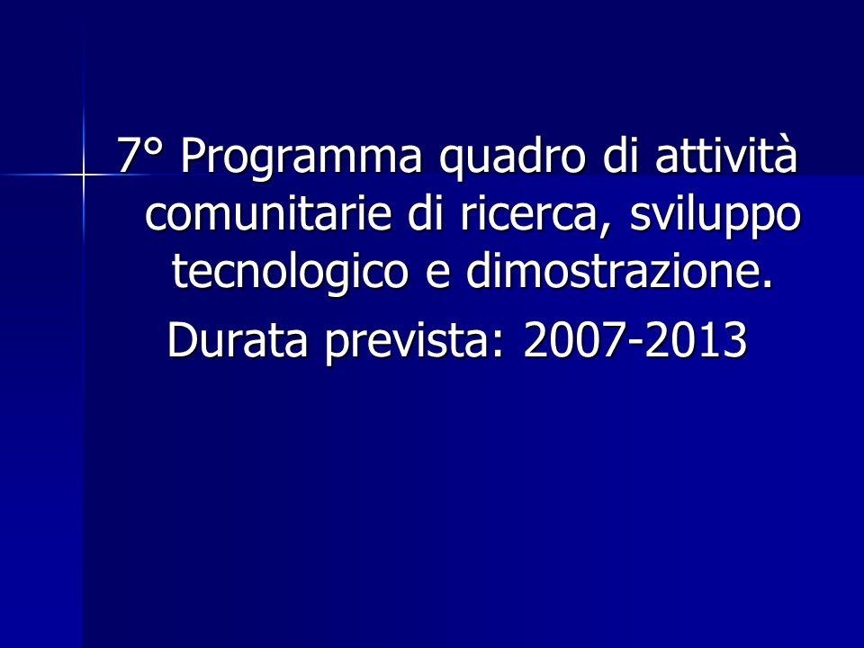 7° Programma quadro di attività comunitarie di ricerca, sviluppo tecnologico e dimostrazione. Durata prevista: 2007-2013